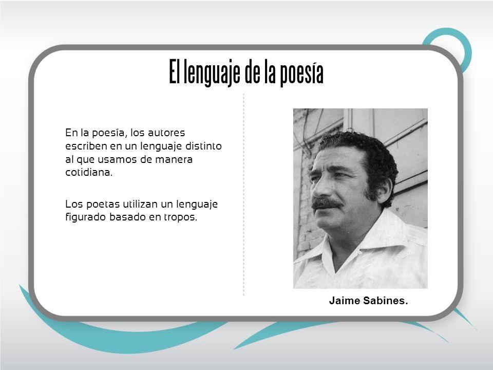 El lenguaje de la poesía En la poesía, los autores escriben en un lenguaje distinto al que usamos de manera cotidiana. Los poetas utilizan un lenguaje