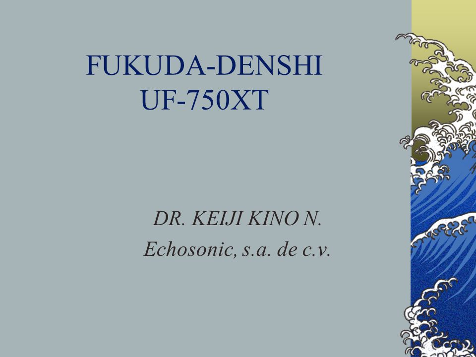 DR. KEIJI KINO N. Echosonic, s.a. de c.v. FUKUDA-DENSHI UF-750XT