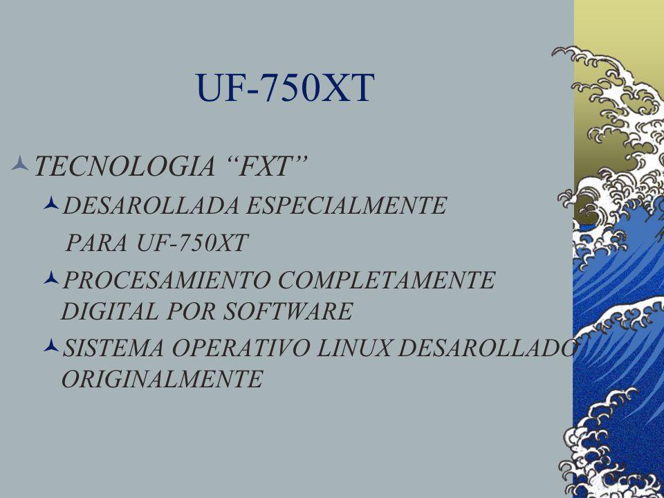 UF-750XT TECNOLOGIA FXT DESAROLLADA ESPECIALMENTE PARA UF-750XT PROCESAMIENTO COMPLETAMENTE DIGITAL POR SOFTWARE SISTEMA OPERATIVO LINUX DESAROLLADO O