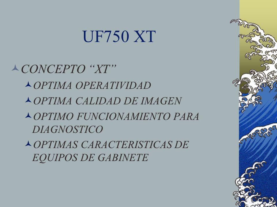 UF750 XT CONCEPTO XT OPTIMA OPERATIVIDAD OPTIMA CALIDAD DE IMAGEN OPTIMO FUNCIONAMIENTO PARA DIAGNOSTICO OPTIMAS CARACTERISTICAS DE EQUIPOS DE GABINET