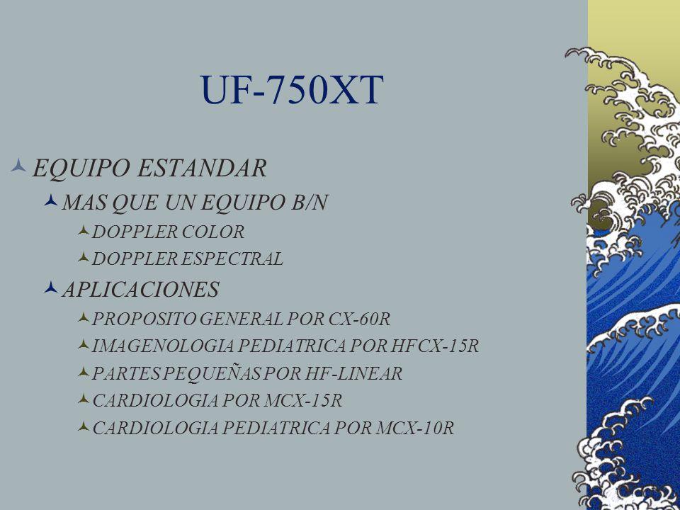 UF-750XT EQUIPO ESTANDAR MAS QUE UN EQUIPO B/N DOPPLER COLOR DOPPLER ESPECTRAL APLICACIONES PROPOSITO GENERAL POR CX-60R IMAGENOLOGIA PEDIATRICA POR H