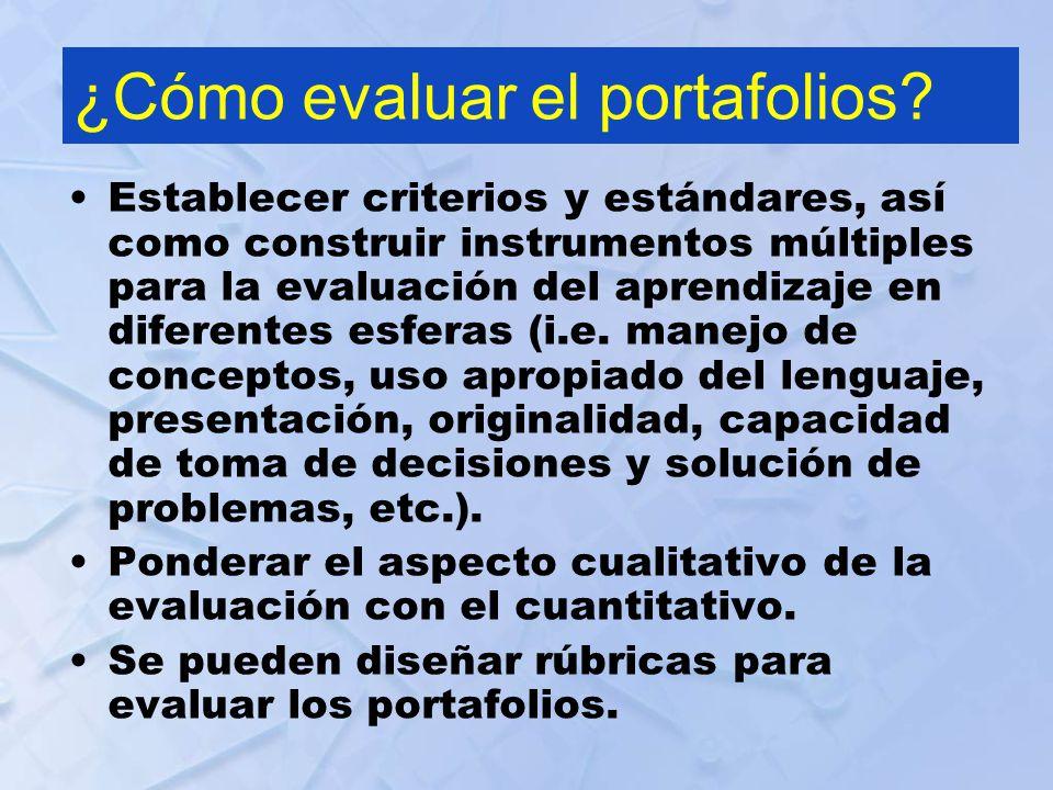 ¿Cómo evaluar el portafolios? Establecer criterios y estándares, así como construir instrumentos múltiples para la evaluación del aprendizaje en difer
