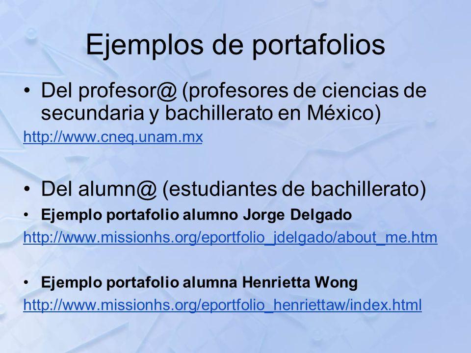 Ejemplos de portafolios Del profesor@ (profesores de ciencias de secundaria y bachillerato en México) http://www.cneq.unam.mx Del alumn@ (estudiantes