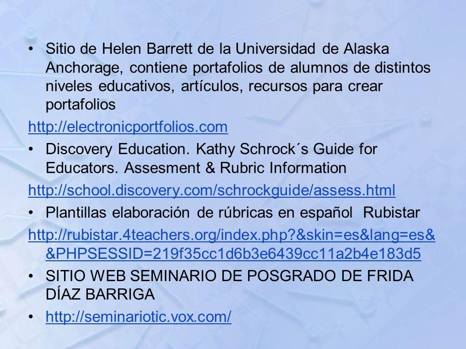 Sitio de Helen Barrett de la Universidad de Alaska Anchorage, contiene portafolios de alumnos de distintos niveles educativos, artículos, recursos par