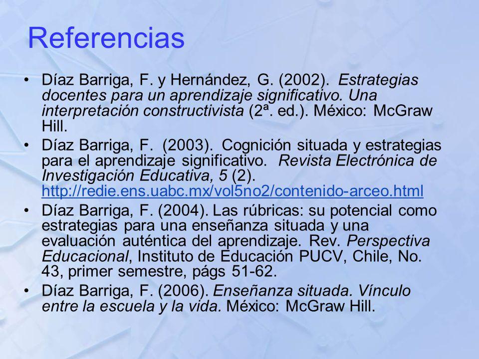 Referencias Díaz Barriga, F. y Hernández, G. (2002). Estrategias docentes para un aprendizaje significativo. Una interpretación constructivista (2ª. e