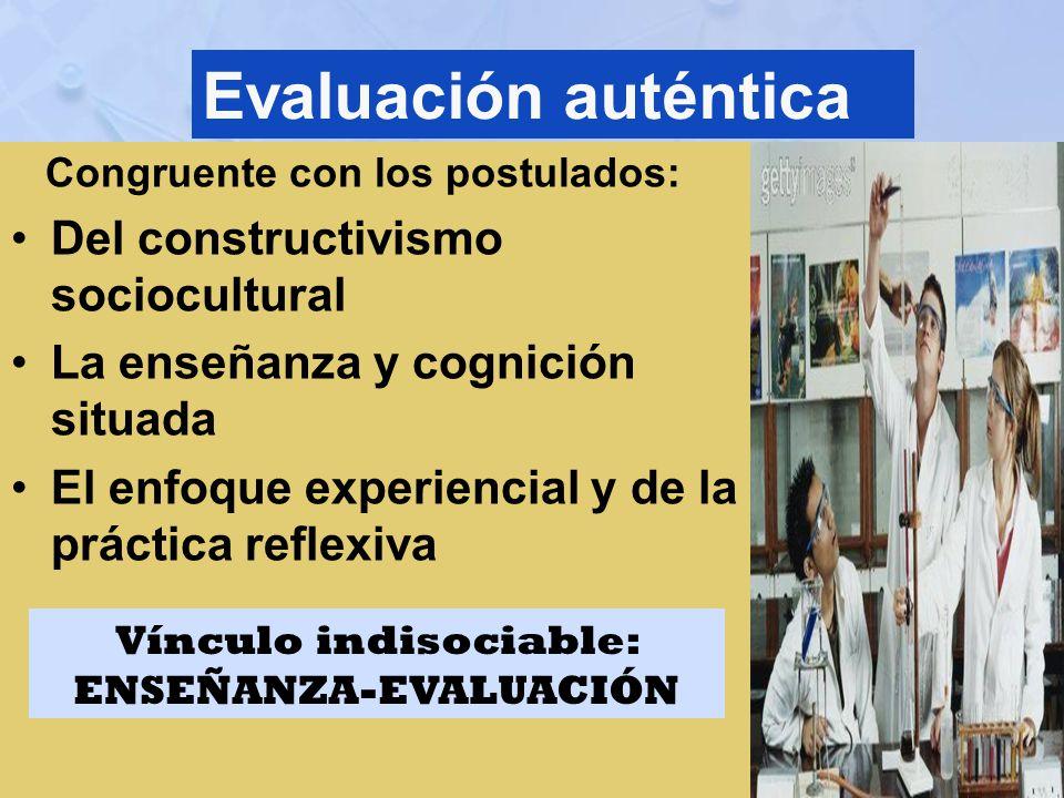 Evaluación auténtica Congruente con los postulados: Del constructivismo sociocultural La enseñanza y cognición situada El enfoque experiencial y de la
