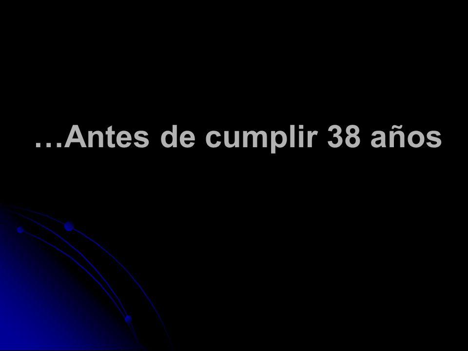 …Antes de cumplir 38 años