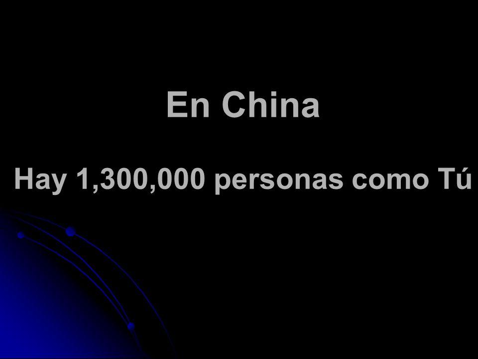 En China Hay 1,300,000 personas como Tú