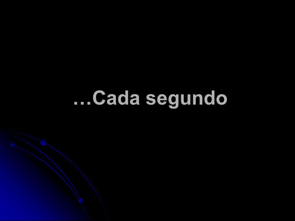 …Cada segundo