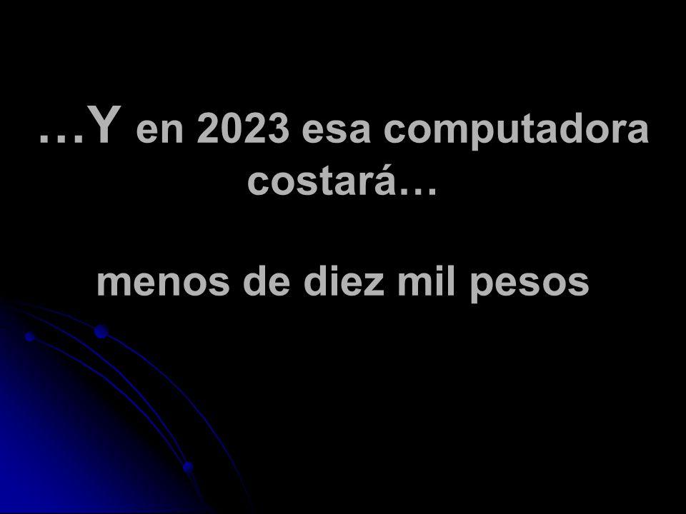 …Y en 2023 esa computadora costará… menos de diez mil pesos