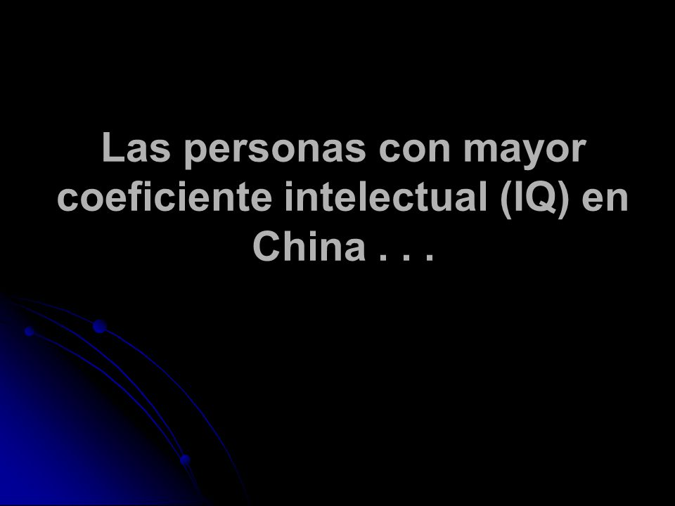 Las personas con mayor coeficiente intelectual (IQ) en China...