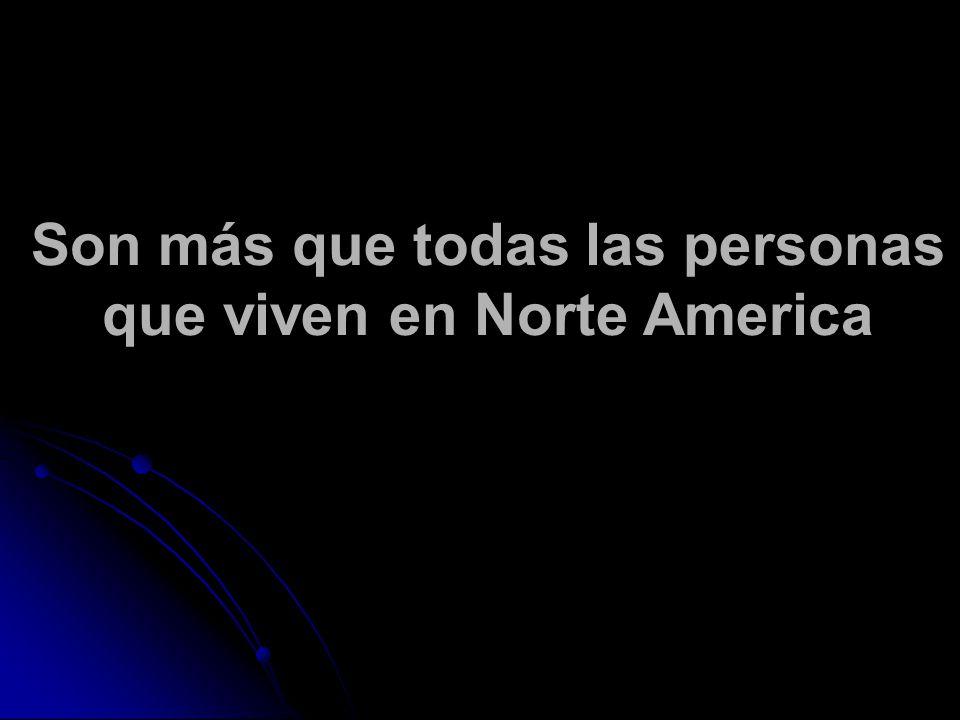 Son más que todas las personas que viven en Norte America