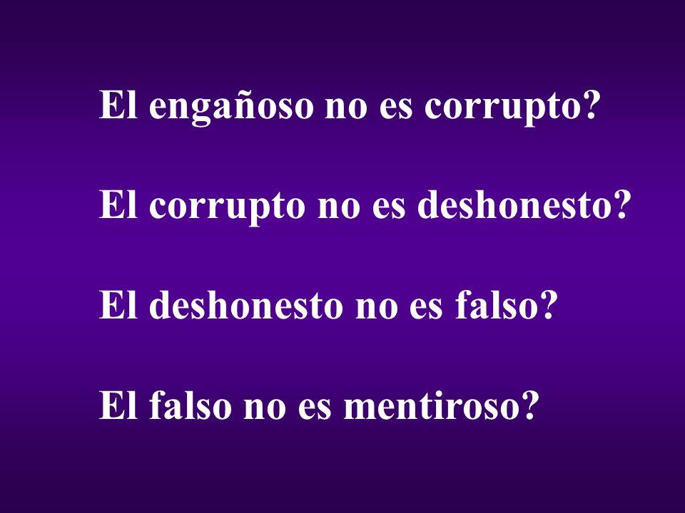 El engañoso no es corrupto.El corrupto no es deshonesto.