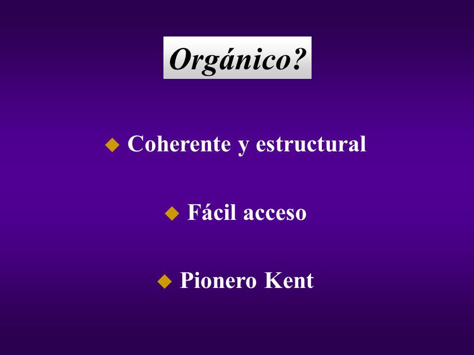 Orgánico? u Coherente y estructural u Fácil acceso u Pionero Kent