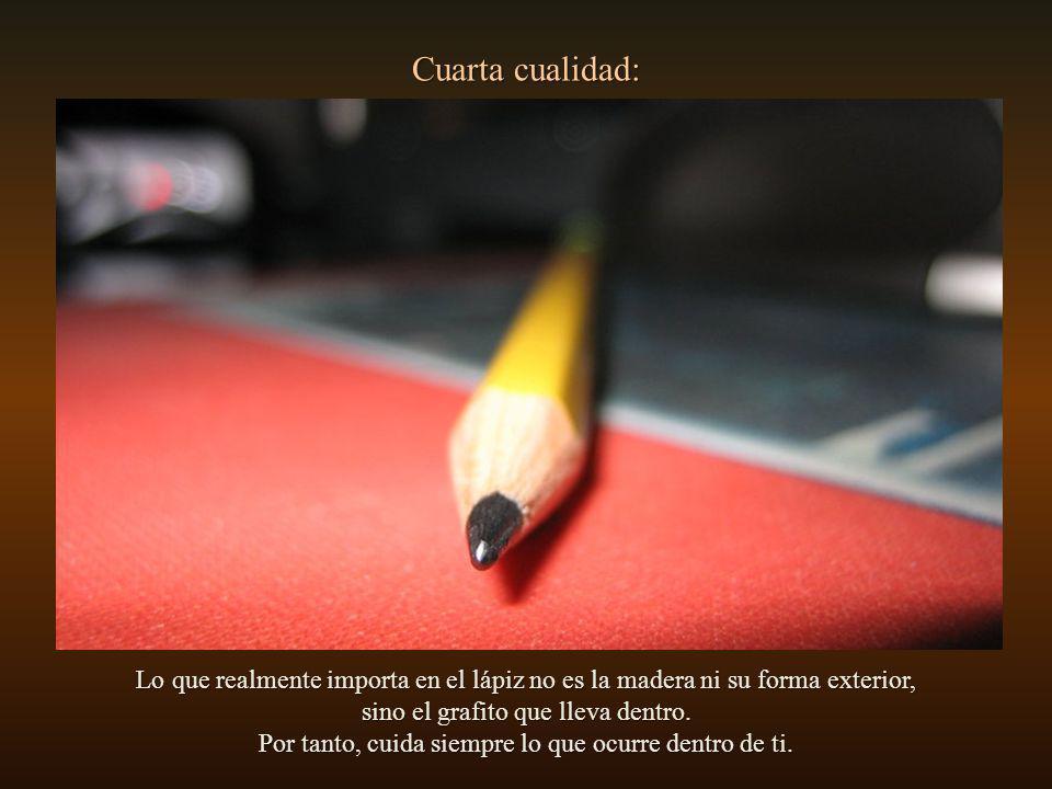 Tercera cualidad: El lápiz siempre permite que usemos una goma para borrar los errores. Debes entender que corregir una cosa que hemos hecho no es nec
