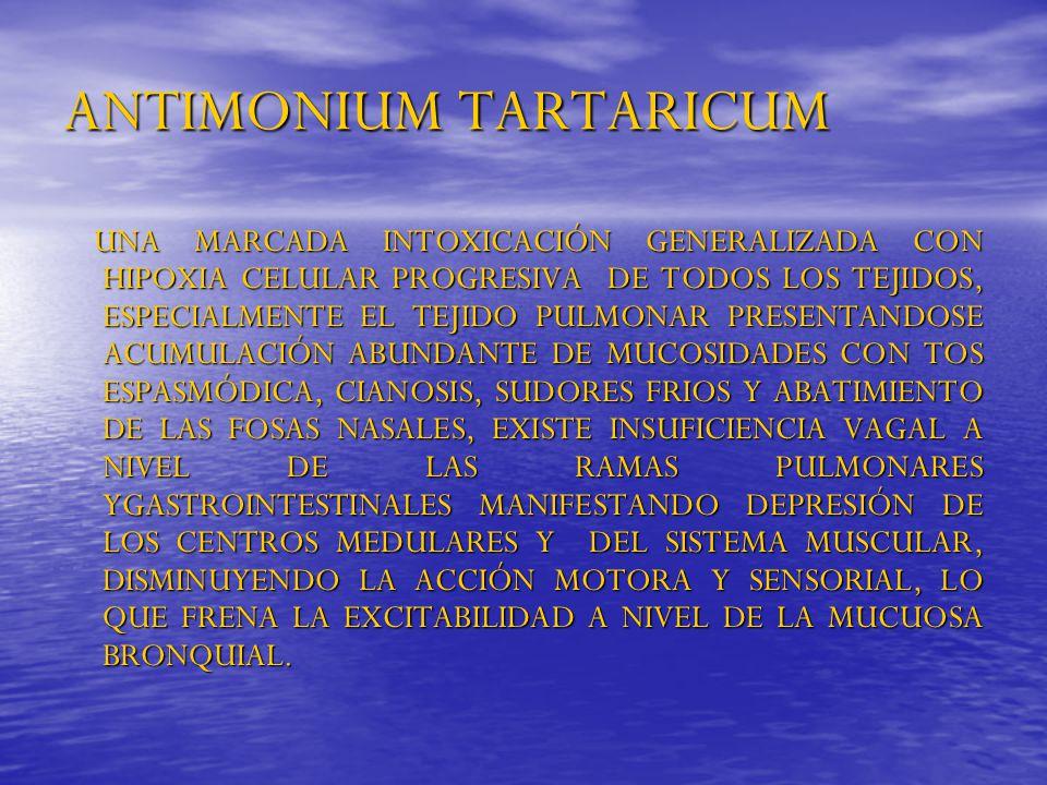 ANTIMONIUM TARTARICUM UNA MARCADA INTOXICACIÓN GENERALIZADA CON HIPOXIA CELULAR PROGRESIVA DE TODOS LOS TEJIDOS, ESPECIALMENTE EL TEJIDO PULMONAR PRES