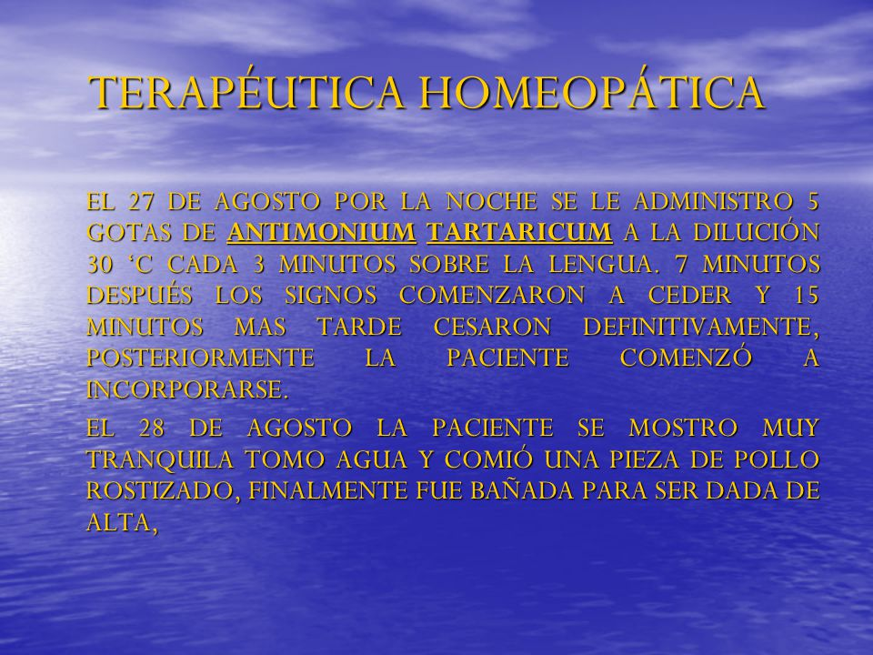 TERAPÉUTICA HOMEOPÁTICA EL 27 DE AGOSTO POR LA NOCHE SE LE ADMINISTRO 5 GOTAS DE ANTIMONIUM TARTARICUM A LA DILUCIÓN 30 C CADA 3 MINUTOS SOBRE LA LENG