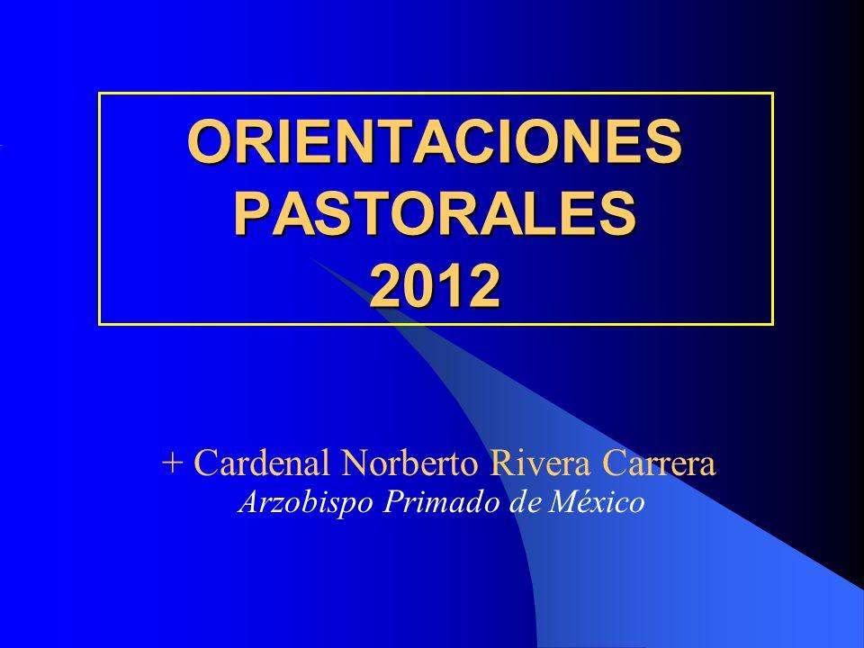ORIENTACIONES PASTORALES 2012 + Cardenal Norberto Rivera Carrera Arzobispo Primado de México
