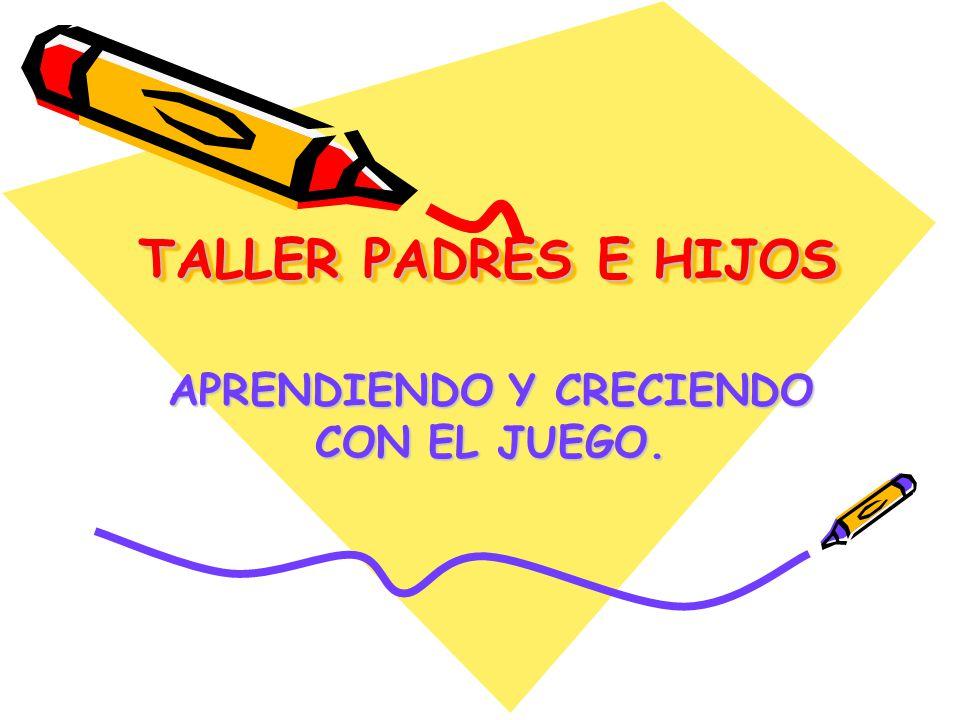 TALLER PADRES E HIJOS APRENDIENDO Y CRECIENDO CON EL JUEGO.