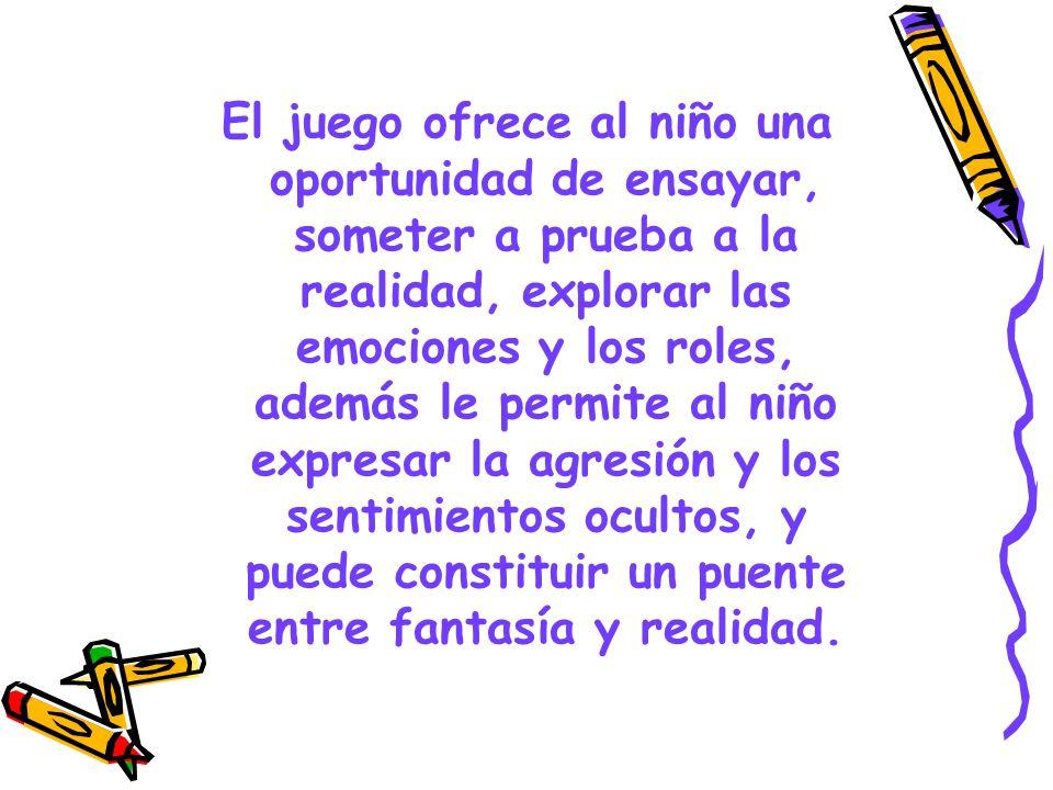 El juego ofrece al niño una oportunidad de ensayar, someter a prueba a la realidad, explorar las emociones y los roles, además le permite al niño expr
