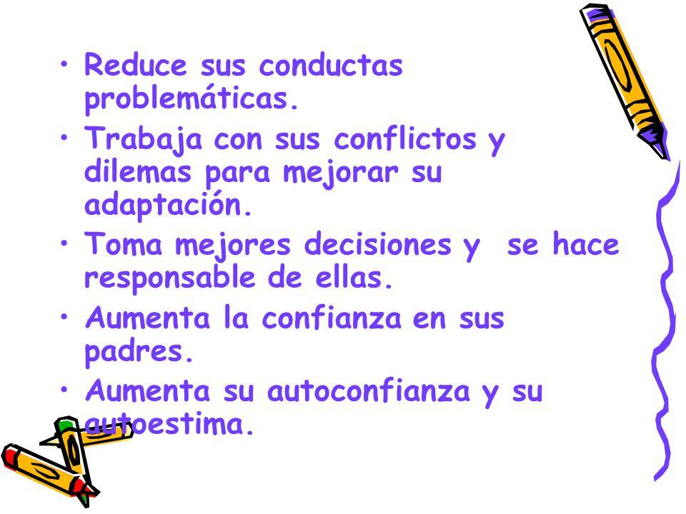Reduce sus conductas problemáticas. Trabaja con sus conflictos y dilemas para mejorar su adaptación. Toma mejores decisiones y se hace responsable de