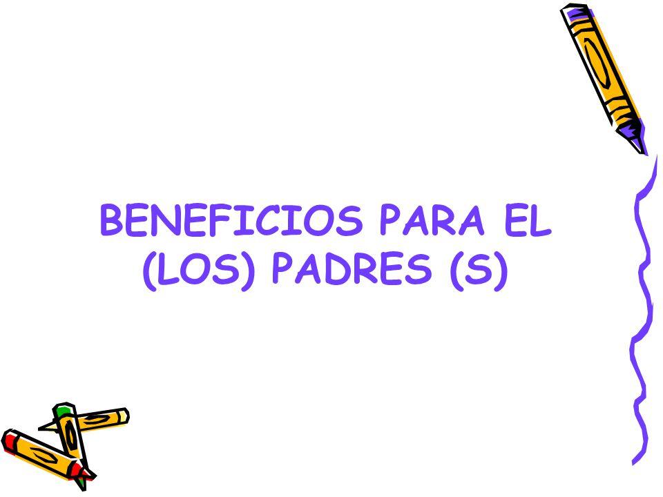 BENEFICIOS PARA EL (LOS) PADRES (S)