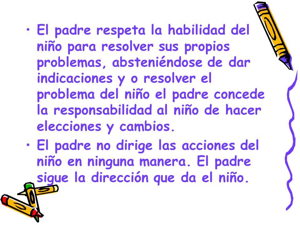 El padre respeta la habilidad del niño para resolver sus propios problemas, absteniéndose de dar indicaciones y o resolver el problema del niño el pad