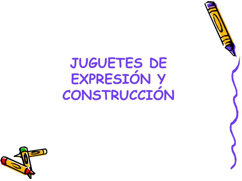 JUGUETES DE EXPRESIÓN Y CONSTRUCCIÓN