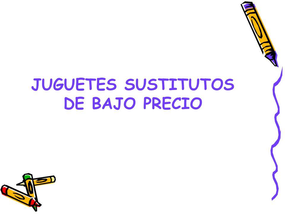 JUGUETES SUSTITUTOS DE BAJO PRECIO