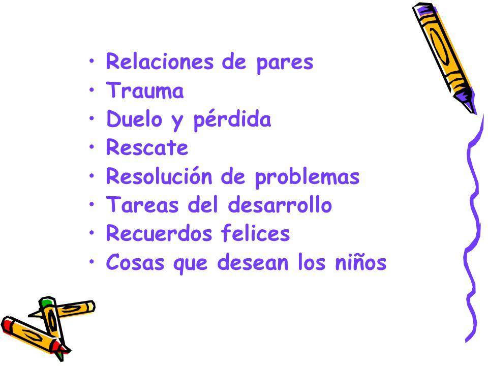 Relaciones de pares Trauma Duelo y pérdida Rescate Resolución de problemas Tareas del desarrollo Recuerdos felices Cosas que desean los niños