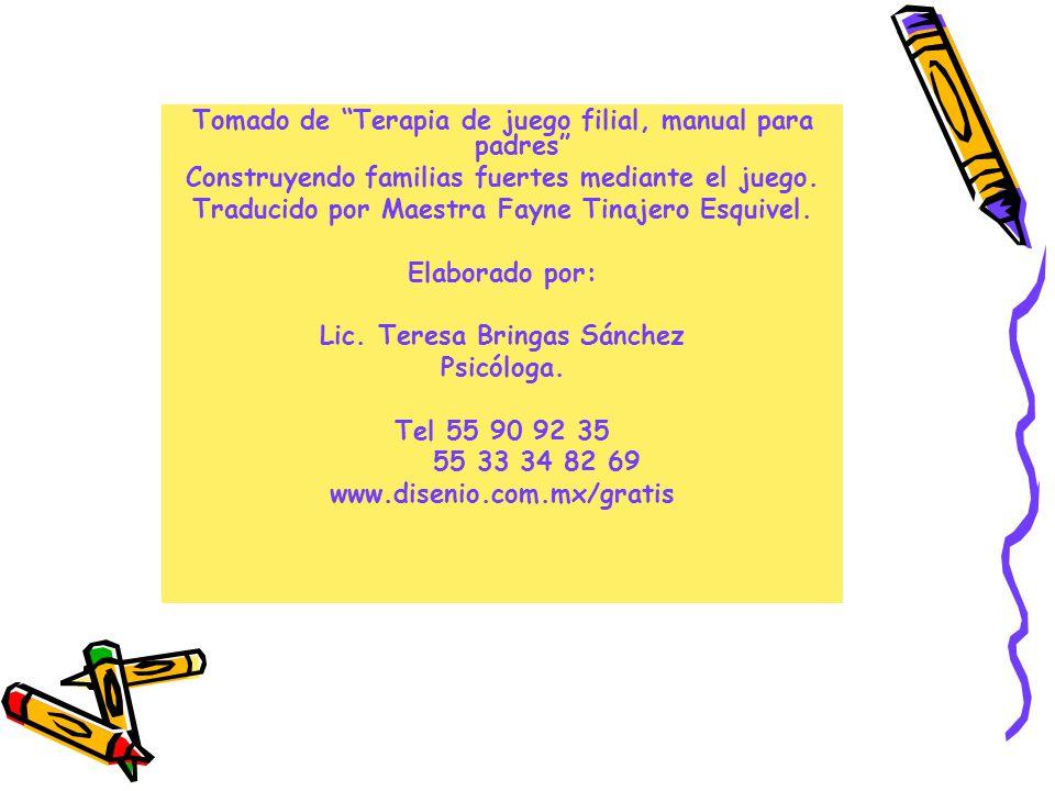 Tomado de Terapia de juego filial, manual para padres Construyendo familias fuertes mediante el juego. Traducido por Maestra Fayne Tinajero Esquivel.