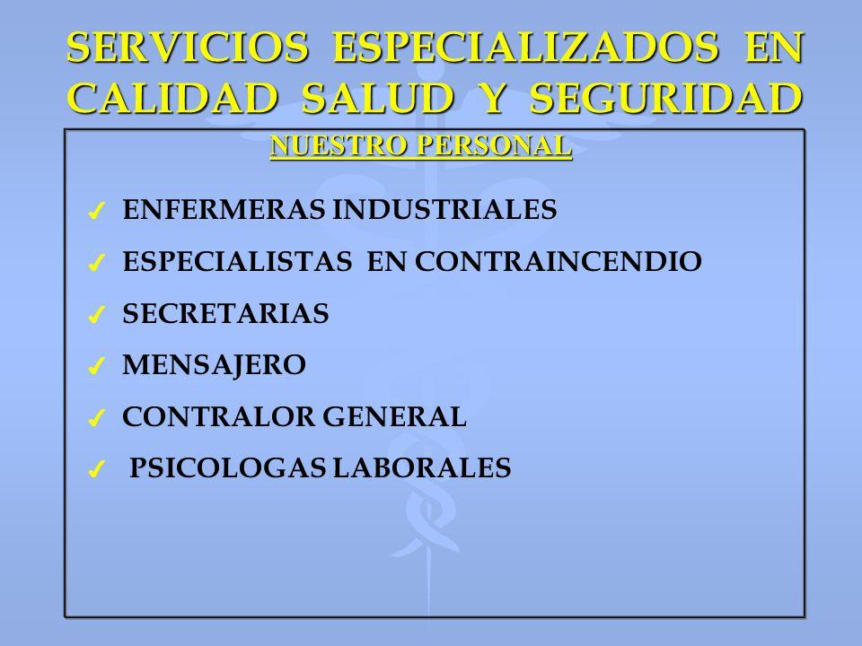 SERVICIOS ESPECIALIZADOS EN CALIDAD SALUD Y SEGURIDAD NUESTRO PERSONAL 4 4 ENFERMERAS INDUSTRIALES 4 4 ESPECIALISTAS EN CONTRAINCENDIO 4 4 SECRETARIAS
