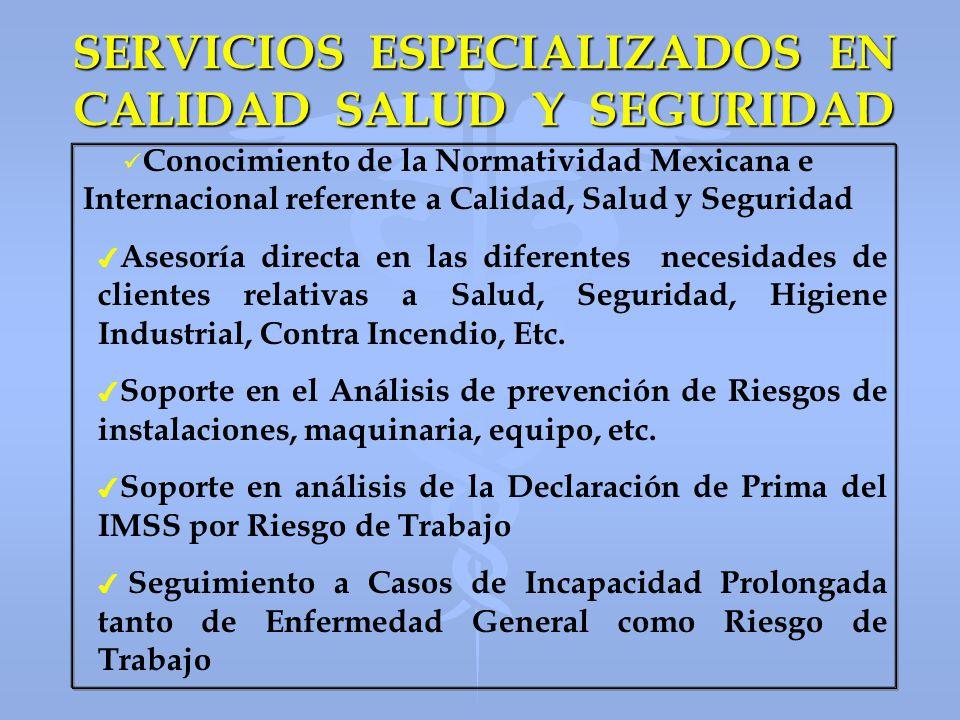 SERVICIOS ESPECIALIZADOS EN CALIDAD SALUD Y SEGURIDAD Conocimiento de la Normatividad Mexicana e Internacional referente a Calidad, Salud y Seguridad