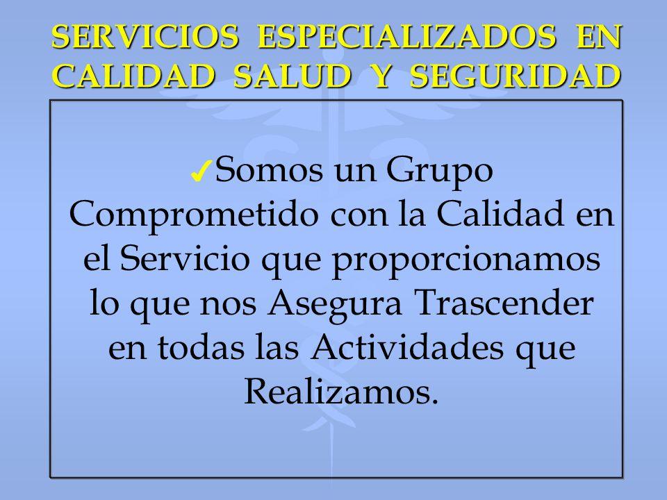 SERVICIOS ESPECIALIZADOS EN CALIDAD SALUD Y SEGURIDAD 4 4 Somos un Grupo Comprometido con la Calidad en el Servicio que proporcionamos lo que nos Aseg