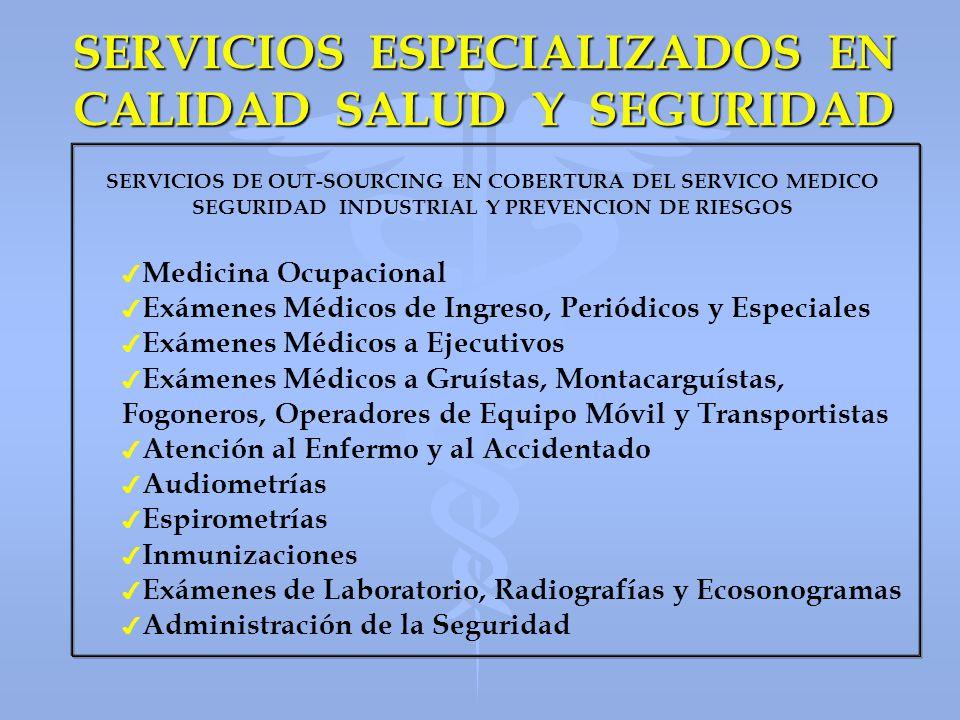SERVICIOS ESPECIALIZADOS EN CALIDAD SALUD Y SEGURIDAD SERVICIOS DE OUT-SOURCING EN COBERTURA DEL SERVICO MEDICO SEGURIDAD INDUSTRIAL Y PREVENCION DE R
