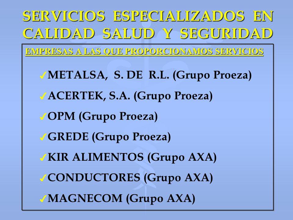 SERVICIOS ESPECIALIZADOS EN CALIDAD SALUD Y SEGURIDAD EMPRESAS A LAS QUE PROPORCIONAMOS SERVICIOS 4 4 METALSA, S. DE R.L. (Grupo Proeza) 4 4 ACERTEK,