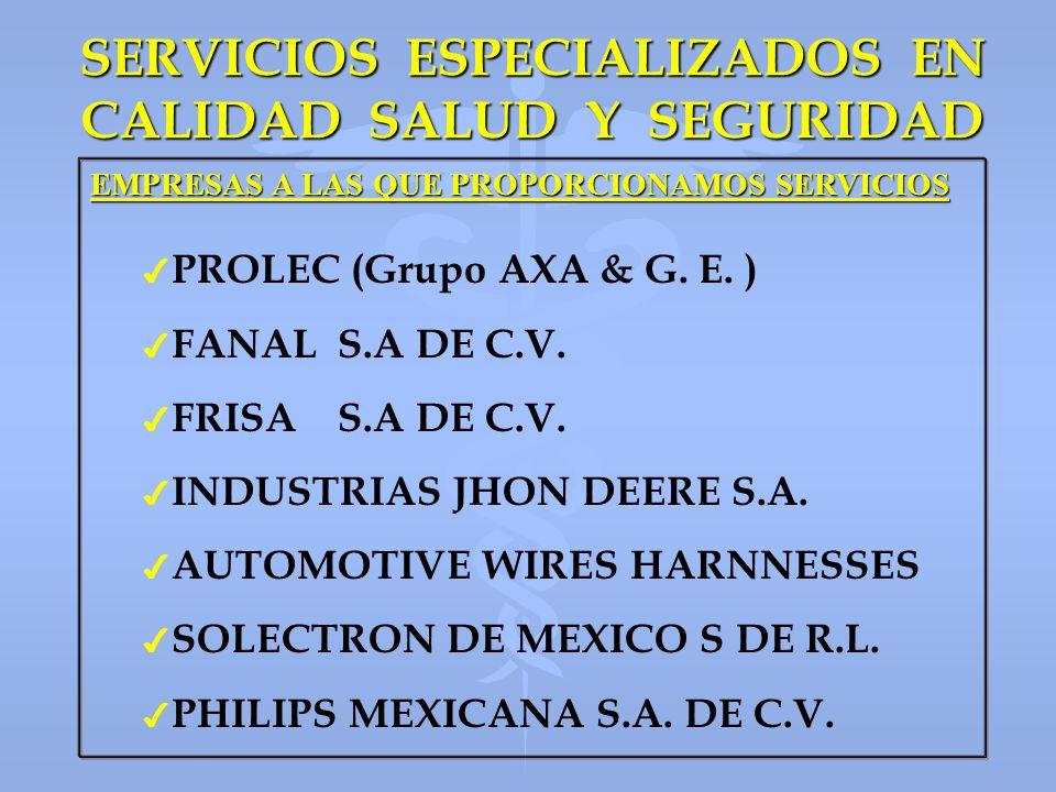 SERVICIOS ESPECIALIZADOS EN CALIDAD SALUD Y SEGURIDAD EMPRESAS A LAS QUE PROPORCIONAMOS SERVICIOS 4 4 PROLEC (Grupo AXA & G. E. ) 4 4 FANAL S.A DE C.V