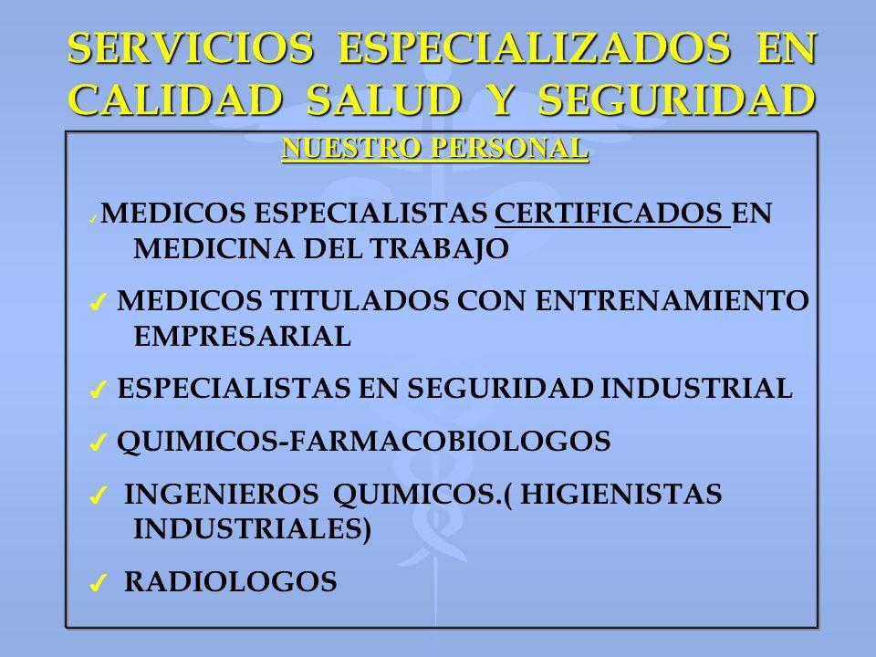 SERVICIOS ESPECIALIZADOS EN CALIDAD SALUD Y SEGURIDAD NUESTRO PERSONAL 4 4 ENFERMERAS INDUSTRIALES 4 4 ESPECIALISTAS EN CONTRAINCENDIO 4 4 SECRETARIAS 4 4 MENSAJERO 4 4 CONTRALOR GENERAL 4 4 PSICOLOGAS LABORALES