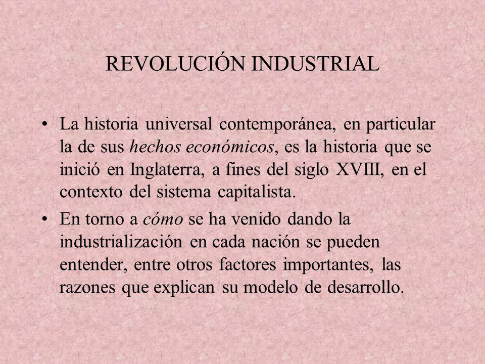 REVOLUCIÓN INDUSTRIAL La historia universal contemporánea, en particular la de sus hechos económicos, es la historia que se inició en Inglaterra, a fi