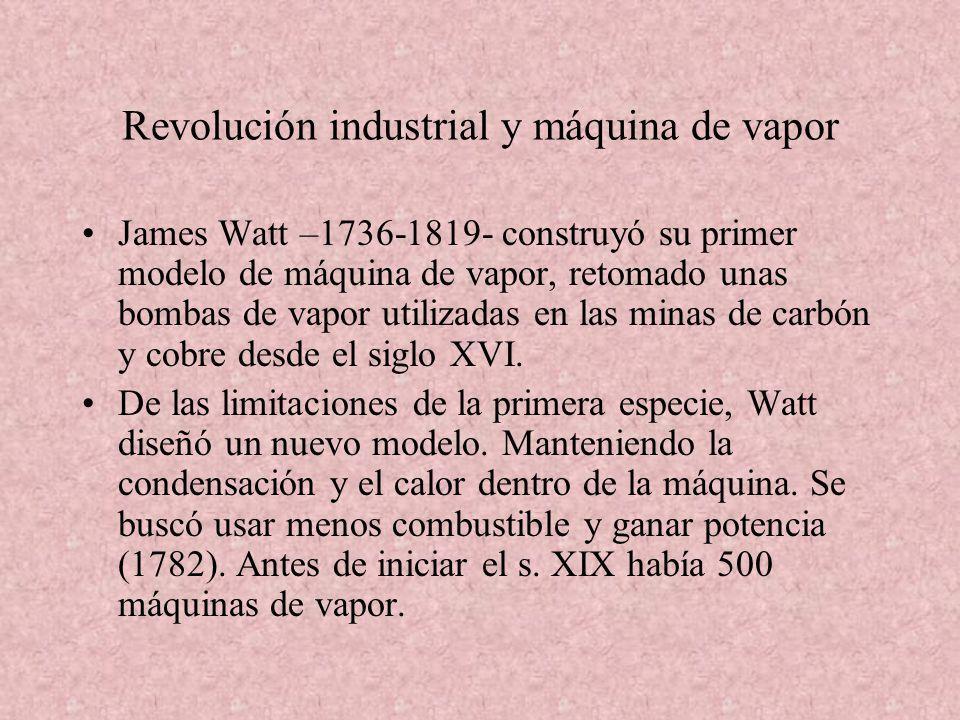 Revolución industrial y máquina de vapor James Watt –1736-1819- construyó su primer modelo de máquina de vapor, retomado unas bombas de vapor utilizad