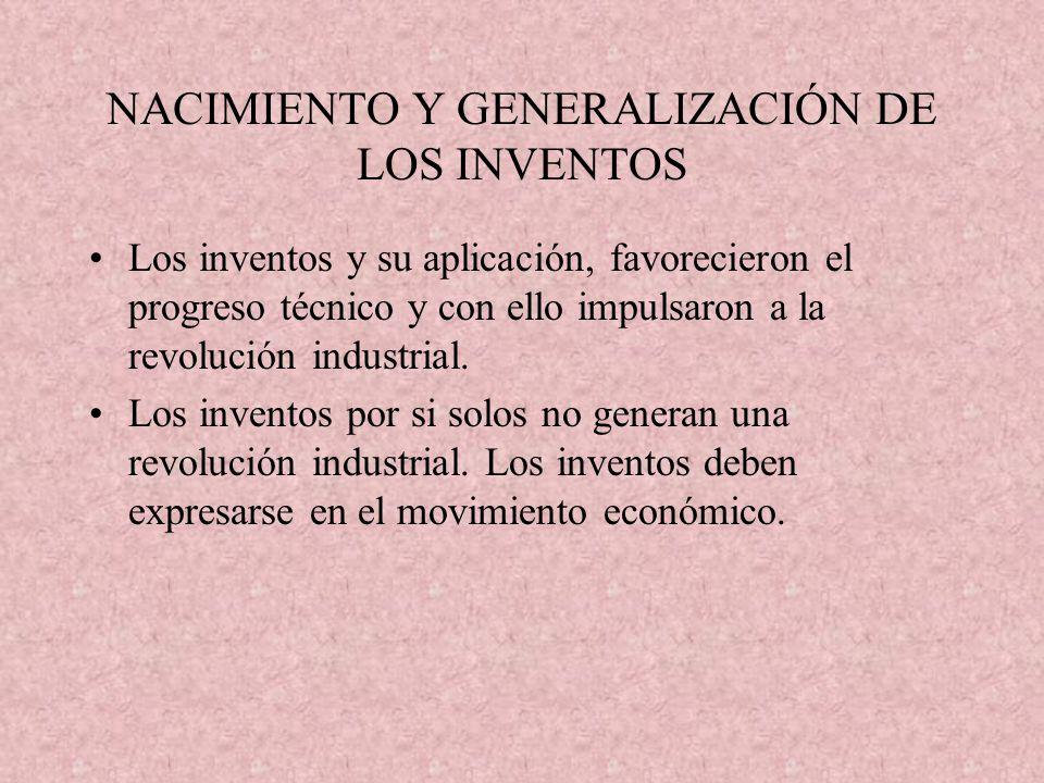 NACIMIENTO Y GENERALIZACIÓN DE LOS INVENTOS Los inventos y su aplicación, favorecieron el progreso técnico y con ello impulsaron a la revolución indus