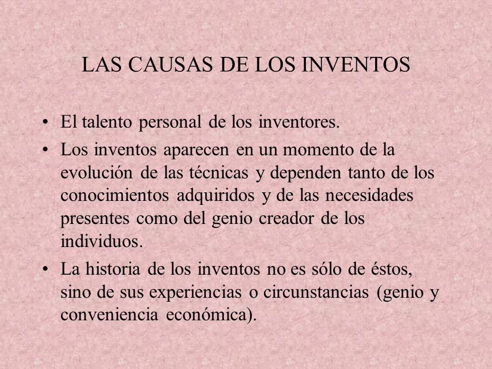 LAS CAUSAS DE LOS INVENTOS El talento personal de los inventores. Los inventos aparecen en un momento de la evolución de las técnicas y dependen tanto