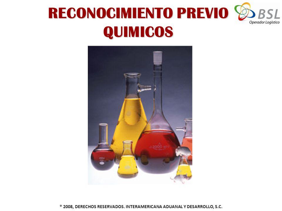 RECONOCIMIENTO PREVIO QUIMICOS ® 2008, DERECHOS RESERVADOS. INTERAMERICANA ADUANAL Y DESARROLLO, S.C.