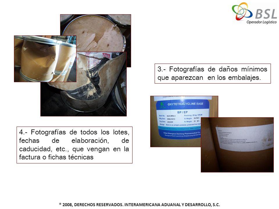 ® 2008, DERECHOS RESERVADOS. INTERAMERICANA ADUANAL Y DESARROLLO, S.C. 3.- Fotografías de daños mínimos que aparezcan en los embalajes. 4.- Fotografía