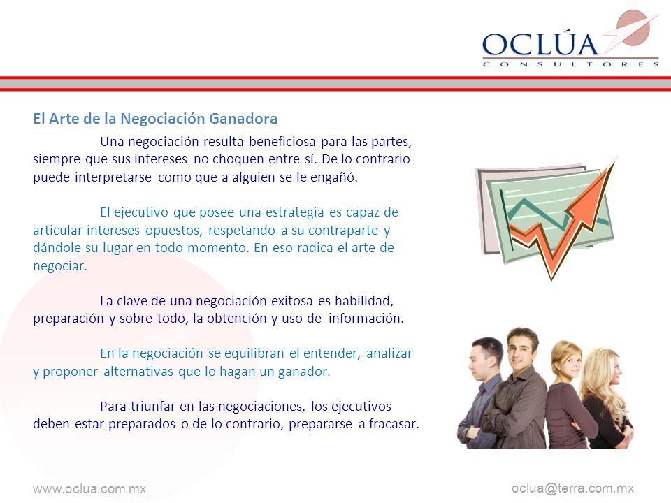 www.oclua.com.mx oclua@terra.com.mx. El Arte de la Negociación Ganadora Una negociación resulta beneficiosa para las partes, siempre que sus intereses