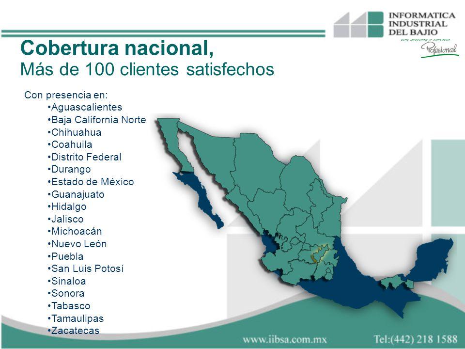 Cobertura nacional, Más de 100 clientes satisfechos Con presencia en: Aguascalientes Baja California Norte Chihuahua Coahuila Distrito Federal Durango