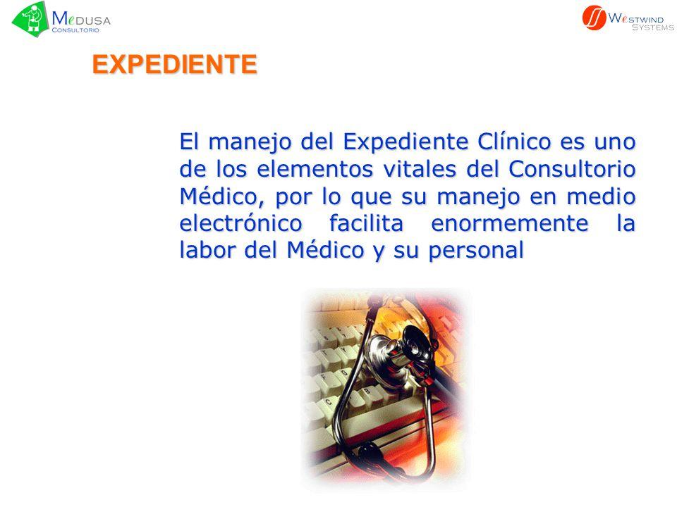 EXPEDIENTE El manejo del Expediente Clínico es uno de los elementos vitales del Consultorio Médico, por lo que su manejo en medio electrónico facilita