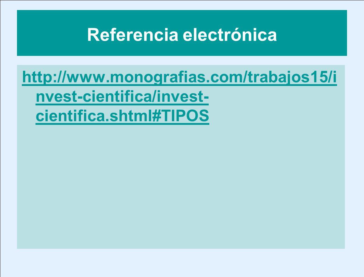 Referencia electrónica http://www.monografias.com/trabajos15/i nvest-cientifica/invest- cientifica.shtml#TIPOS