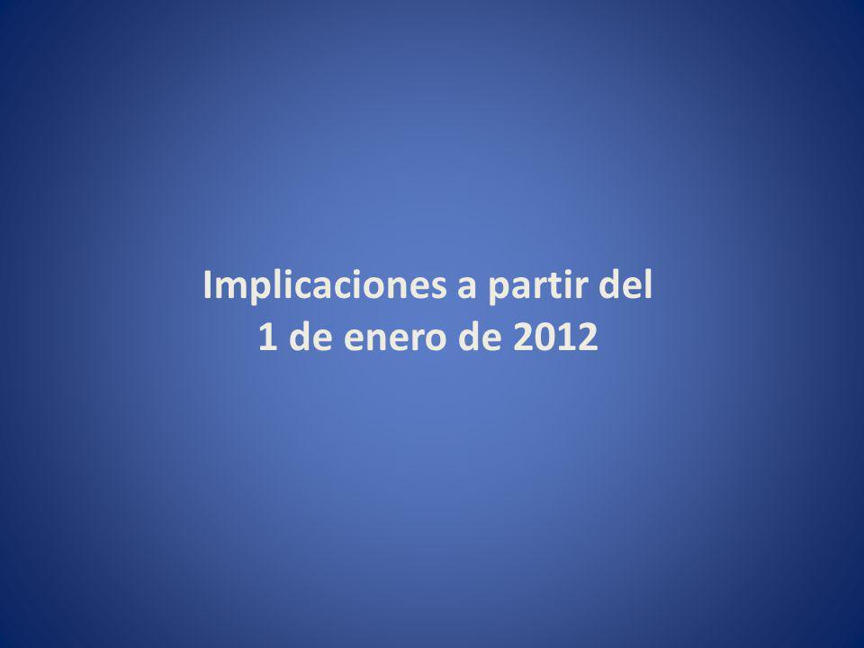 Implicaciones a partir del 1 de enero de 2012