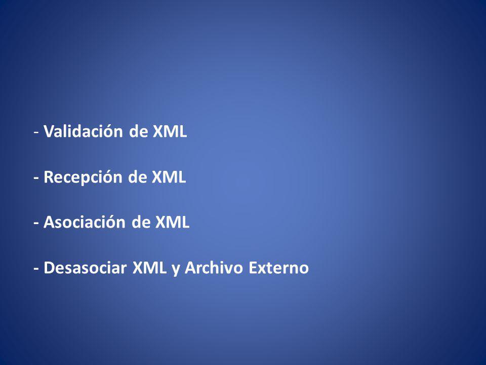 - Validación de XML - Recepción de XML - Asociación de XML - Desasociar XML y Archivo Externo